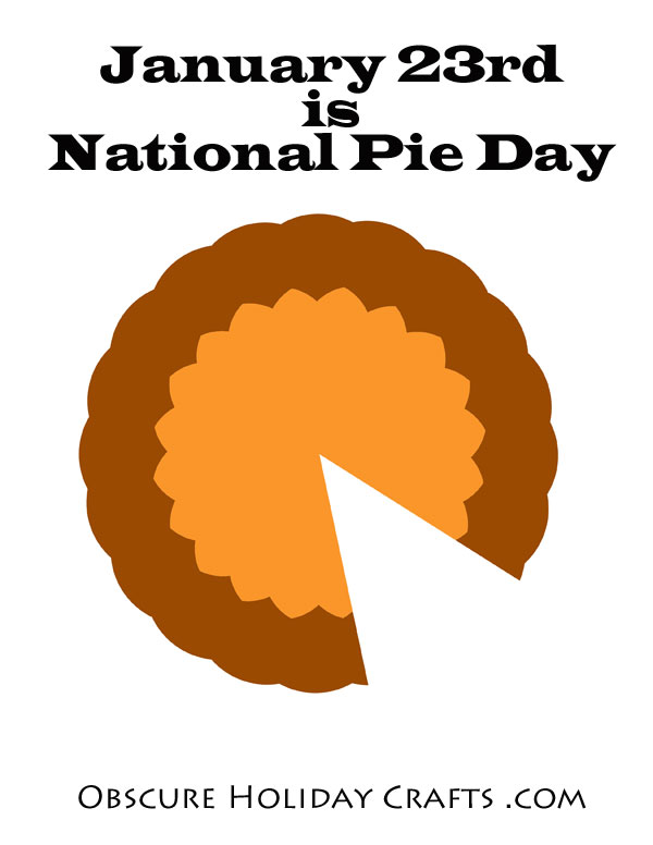 January 23rd is National Pie Day - celebrate with these fun ideas from Obscure Holiday Crafts .com